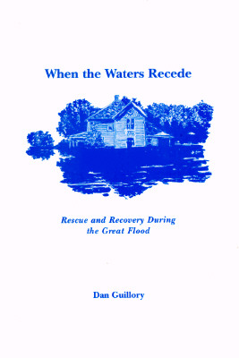 When the Waters Recede: Rescue and Recovery During the Great Flood, Guillory, Dan