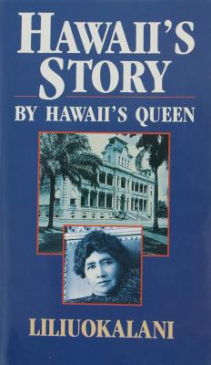 Hawaii's Story By Hawaii's Queen, Liliuokalani