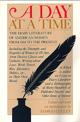 Image for A Day at a Time: The Diary Literature of American Women Writers from 1764 to the Present