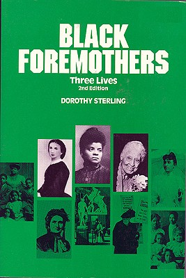 Black Foremothers : Three Lives (Women's Lives-Women's Work Ser.), Sterling, Dorothy; Walker, Margaret (intro.); Christian, Barbara (intro.)
