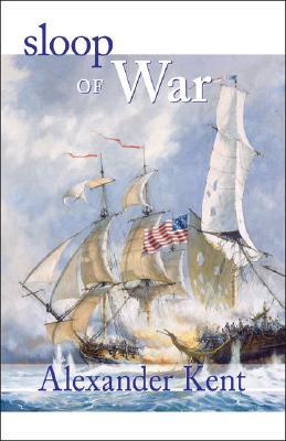Sloop of War : The Richard Bolitho Novels, Kent,Alexander
