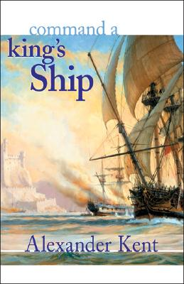 Command a King's Ship (The Bolitho Novels) (Volume 6), Kent, Alexander