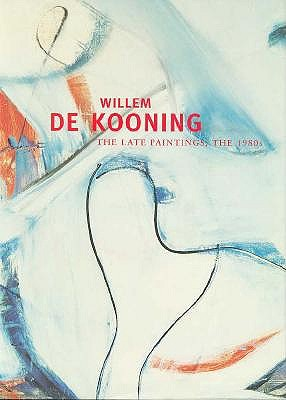 Image for Willem De Kooning: The Late Paintings, the 1980s