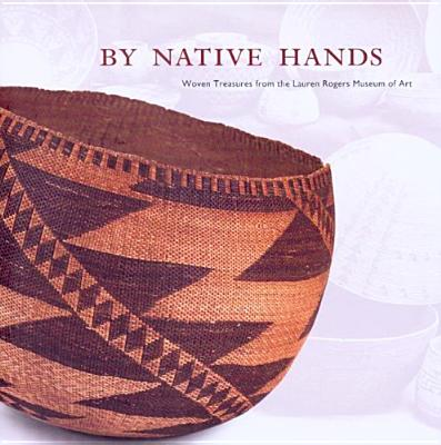 Image for By Native Hands: Woven Treasures from the Lauren Rogers Museum of Art