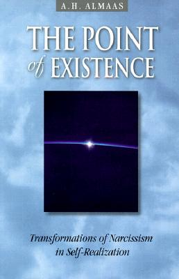 The Point of Existence: Transformations of Narcissism in Self-Realization (Diamond Mind Series, 3), Almaas, A. H.