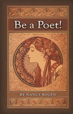 Be a Poet! (Young Adult NF Finalist in 4 separate Indie competitions), Nancy Bogen