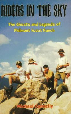 Riders in the Sky: The Ghosts and Legends of Philmont Scout Ranch, Connelly, Michael