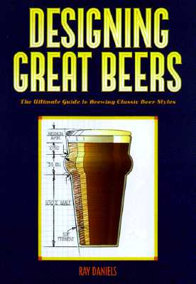 Image for Designing Great Beers: The Ultimate Guide to Brewing Classic Beer Styles