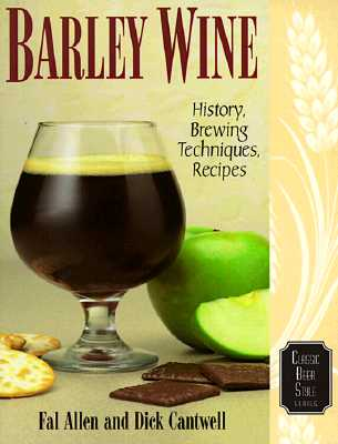 Image for Barley Wine: History, Brewing Techniques, Recipes (Classic Beer Style Series, 11)