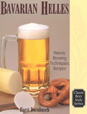 Image for Bavarian Helles: History, Brewing Techniques, Recipes (Classic Beer Style Series, 17.)