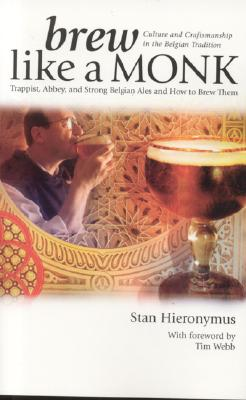 Image for Brew Like a Monk: Trappist, Abbey, and Strong Belgian Ales and How to Brew Them