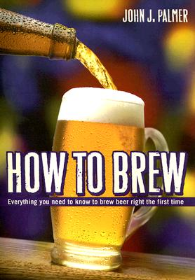 Image for How to Brew : Ingredients, Methods, Recipes And Equipment for Brewing Beer at Home