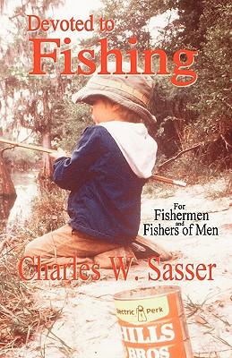 Devoted to Fishing, Sasser, Charles W.