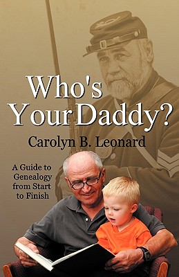 Image for Who's Your Daddy? A Guide to Genealogy from Start to Finish