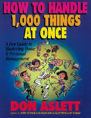 How to Handle 1,000 Things at Once: A Fun Guide to Mastering Home & Personal Management, Aslett, Don
