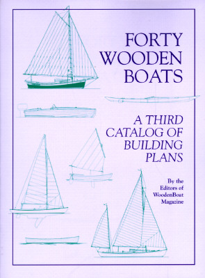Forty Wooden Boats: A Third Catalog of Building Plans, Editors of Woodenboat Magazine