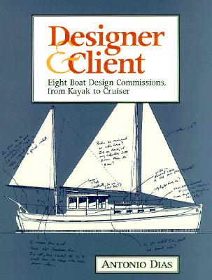 Image for Designer and Client : Eight Boat Design Commissions, from Kayak to Cruiser