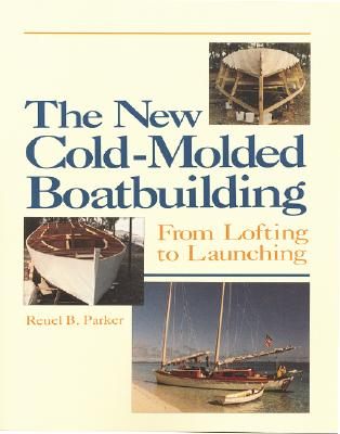 The New Cold-Molded Boatbuilding: From Lofting to Launching, Parker, Reuel