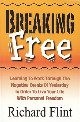 Image for Breaking Free - How to Overcome the Control That Yesterday and Its Negative Experiences Have Over Your Life