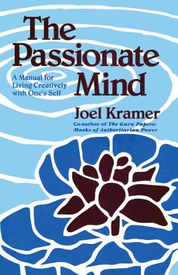 Image for The Passionate Mind: A Manual for Living Creatively with One's Self