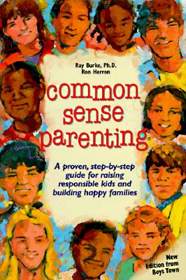 Image for Common Sense Parenting : A Proven Step-By-Step Guide for Raising Responsible Kids and Creating Happy Families