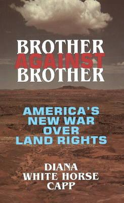 Image for Brother Against Brother: America's New War Over Land Rights
