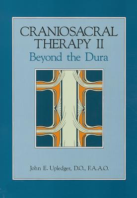 Craniosacral Therapy II: Beyond the Dura, Upledger, John E.