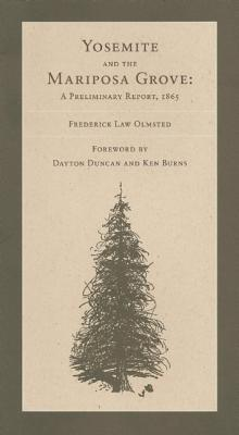 The Yosemite Valley and the Mariposa Grove of Big Trees: A Preliminary Report, 1865, Olmsted, Frederick Law; Duncan, Dayton [Foreword]; Burns, Ken [Foreword];