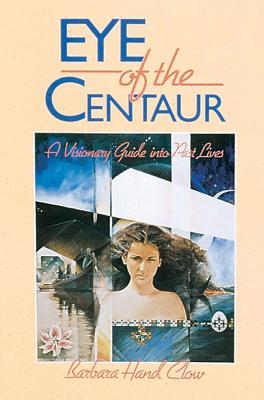 Image for Eye of the Centaur: A Visionary Guide Into Past Lives (Mind Chronicles Trilogy)