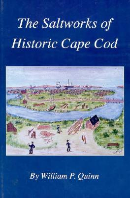 Image for The Saltworks of Historic Cape Cod: A Record of the Nineteenth Century Economic Boom in Barnstable County
