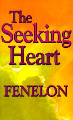 The Seeking Heart (Library of Spiritual Classics), Francois de Salignac de La Mothe Fenelon