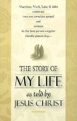 Image for The Story of My Life: As Told By Jesus Christ