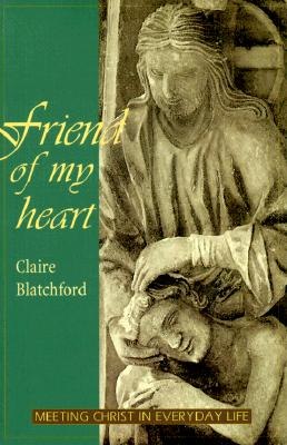 Image for Friend of My Heart: Meeting Christ in Everyday Life