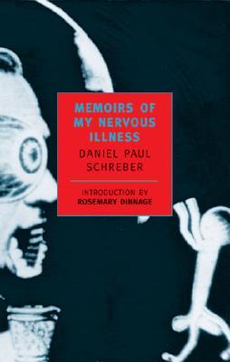 Memoirs of My Nervous Illness (New York Review Books Classics), Schreber, Daniel Paul; Macalpine, Ida; Hunter, Richard A.