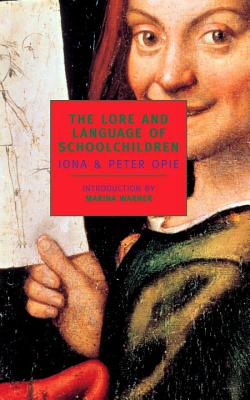 The Lore and Language of Schoolchildren (New York Review Books Classics), IONA OPIE, PETER OPIE