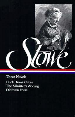 Image for Harriet Beecher Stowe : Three Novels : Uncle Tom's Cabin Or, Life Among the Lowly; The Minister's Wooing; Oldtown Folks (Library of America)