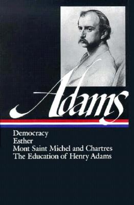 Image for Democracy, Esther, Mont Saint Michel and Chartres, The Education of Henry Adams (First Printing)