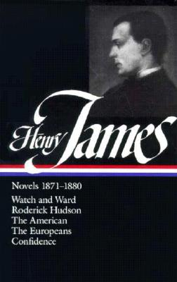 Image for Henry James : Novels 1871-1880: Watch and Ward, Roderick Hudson, The American, The Europeans, Confidence (Library of America)