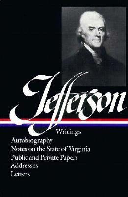 Thomas Jefferson Writings Autobiography a Summary View of the Rights of British Columbia Notes on the State of Virginia Public Papers Addresses Messa, Jefferson, Thomas