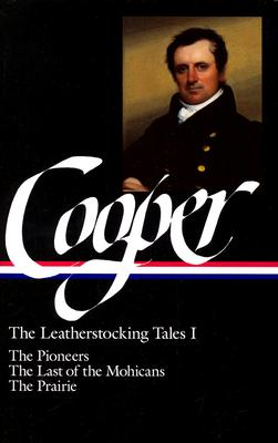 James Fenimore Cooper: The Leatherstocking Tales I; The Pioneers, The Last of the Mohicans, The Prairie (Library of America), Cooper, James Fenimore