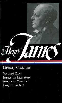 Henry James : Literary Criticism, Vol. 1: Essays, English and American Writers (Library of America), James, Henry