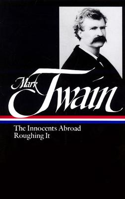 Mark Twain : The Innocents Abroad, Roughing It (Library of America), Twain, Mark