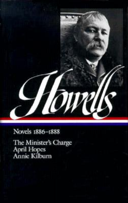 Image for William Dean Howells : Novels 1886-1888 : The Minister's Charge / April Hopes / Annie Kilburn (Library of America) First Printing