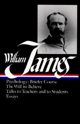 William James : Writings 1878-1899 : Psychology, Briefer Course/The Will to Believe/Talks to Teachers and Students/Essays (Library of America), James, William