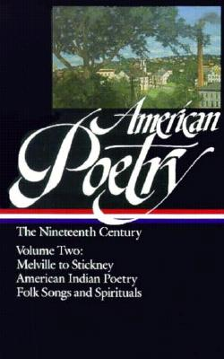 Image for American Poetry: The Nineteenth Century, Vol. 2: Herman Melville to Stickney, American Indian Poetry, Folk Songs and Spirituals (First Printing)