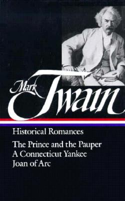 Image for Mark Twain : Historical Romances : The Prince and the Pauper / A Connecticut Yankee in King Arthur's Court / Personal Recollections of Joan of Arc (Library of America)