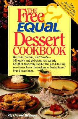 Image for The Free and Equal Dessert Cookbook: 160 Quick and Delicious Low-Calorie, 'No Sugar Added' Delights, Featuring Equal