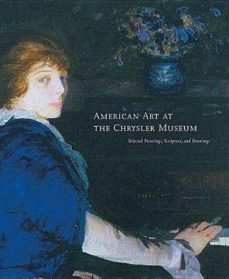American Art at the Chrysler Museum: Selected Painting, Drawing, and Sculpture, Martha N. Hagood; Jefferson C. Harrison