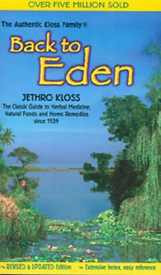 Back to Eden : A Human Interest Story of Health and Restoration to Be Found in Herb, Root, and Bark, JETHRO KLOSS