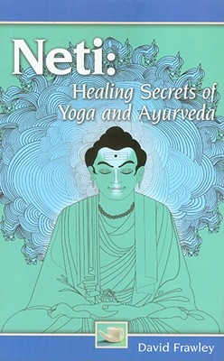 Neti: Healing Secrets of Yoga and Ayurveda, Frawley, David